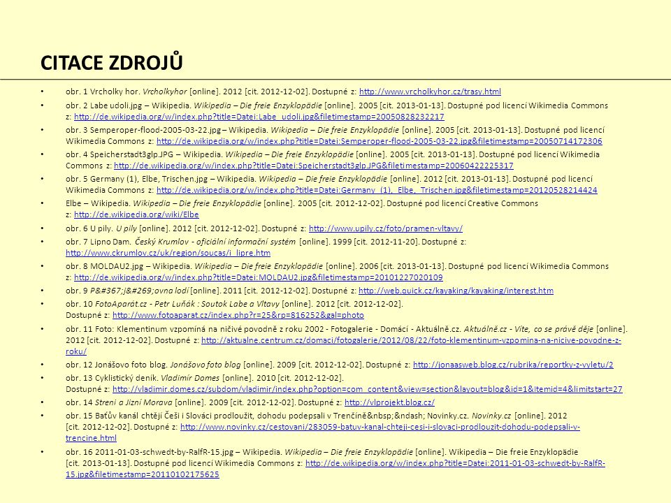 CITACE ZDROJŮ obr. 1 Vrcholky hor. Vrcholkyhor [online]. 2012 [cit. 2012-12-02]. Dostupné z: http://www.vrcholkyhor.cz/trasy.html.